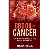 CBD OIL AND CANCER: Effective Guide on how to cure Cancer with CBD Oil