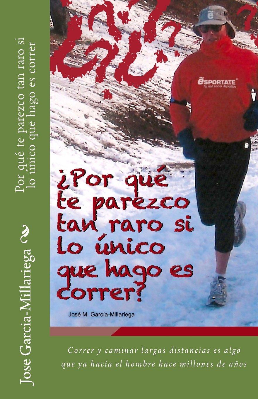 Por qué te parezco tan raro si lo único que hago es correr: Correr y caminar largas distancias es algo que ya hacía el hombre hace millones de años (Spanish ...