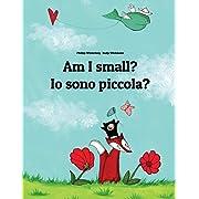 Am I small? Io sono piccola?: Children's Picture Book English-Italian (Bilingual Edition) (English and Italian Edition)