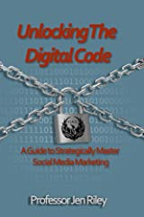 Unlocking the Digital Code: A Guide to Strategically Master Social Media Marketing Kindle Edition
