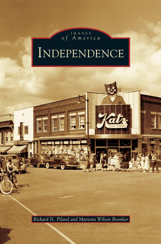 Independence: Richard N Piland, Marietta Wilson Boenker ...