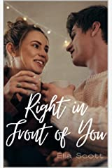 Right in Front of You: A Standalone, Friends to Lovers Romance Kindle Edition