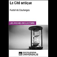 La Cité antique de Fustel de Coulanges: Les Fiches de lecture d'Universalis (French Edition)