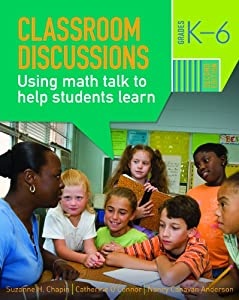 Classroom Discussions: Using Math Talk to Help Students Learn, Grades 1-6 Catherine O'Connor, Nancy Canavan Anderson, Suzanne H. Chapin and To|||Gordon