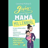Guía para una mamá millennial: Para vivir una maternidad más tranquila y feliz