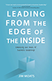 Leading From the Edge of the Inside: Embracing the Heart of Business Leadership