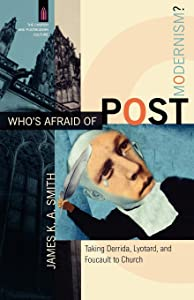 Who's Afraid of Postmodernism?: Taking Derrida, Lyotard, and Foucault to Church (The Church and Postmodern Culture)