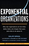 Exponential Organizations: Why New Organizations Are Ten Times Better, Faster, and Cheaper Than Yours