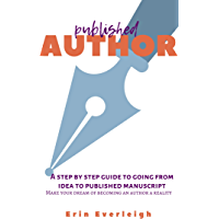 Published Author:  A step-by-step guide to going from idea to published manuscript: Make your dream of becoming an author a reality (English Edition)