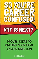 So You're Career Confused! WTF Is Next?: Proven steps to pinpoint your ideal career direction. Paperback