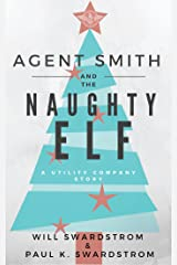 Agent Smith and the Naughty Elf: A Utility Company Story Kindle Edition
