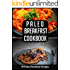 Paleo BREAKFAST Cookbook: 50 Paleo Breakfast Recipes You'll Love (paleo breakfast and lunch Book 1)