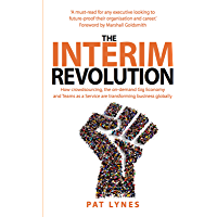 The Interim Revolution: How crowdsourcing, the on-demand Gig Economy and Teams as a Service are transforming business…
