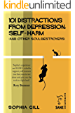 101 Distractions from Depression, Self-harm (and other Soul-destroyers)
