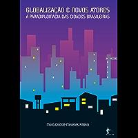 Globalização e novos atores: a paradiplomacia das cidades brasileiras