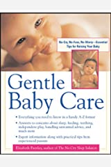 Gentle Baby Care: No-cry, No-fuss, No-worry - Essential Tips for Raising Your Baby (Pantley) Kindle Edition