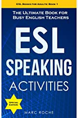 ESL Speaking Activities: The Ultimate Book for Busy English Teachers. Intermediate to Advanced Conversation Book for Adults: Teaching English as a Second Language Book 1 (ESL Books for Adults) Kindle Edition