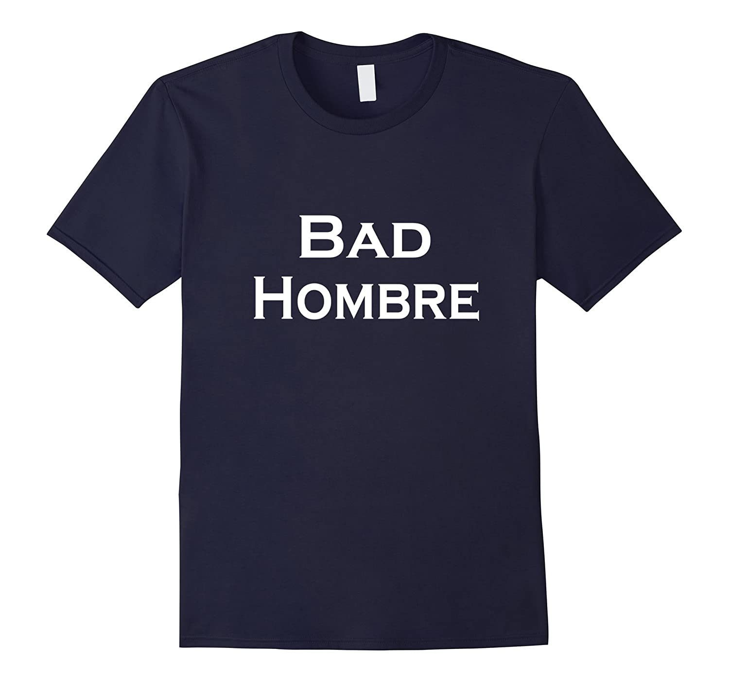 Bad Hombre T Shirt - Trump - Clinton - Nasty Woman-TH