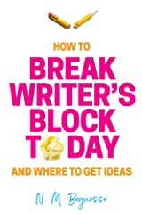 How to Break Writer's Block Today & Where To Get Ideas Kindle Edition