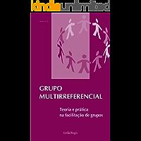 Grupo Multirreferencial: Teoria e prática na facilitação de grupos