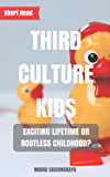 TCK - Third Culture Kids: Exciting Lifetime or Rootless Childhood?  (Short read)