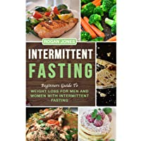 Intermittent fasting: Beginners Guide To Weight Loss For Men And Women With Intermittent...