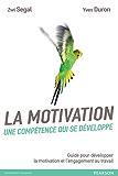 La motivation, une compétence qui se développe: Guide pour développer la motivation et l'engagement au travail