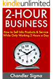 2-Hour Business: How to Sell Info Products & Service While Only Working 2 Hours a Day
