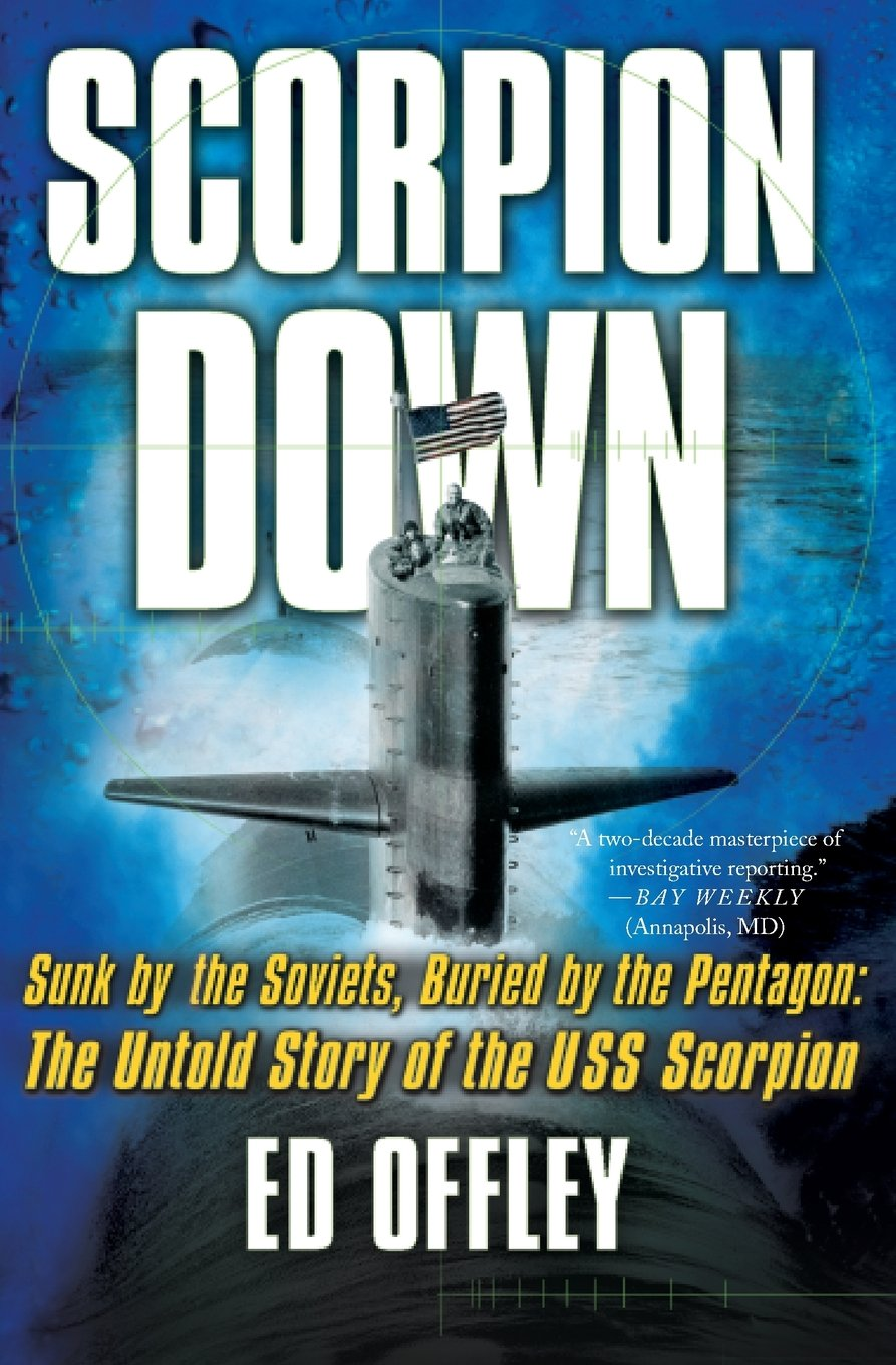 Download Scorpion Down: Sunk by the Soviets, Buried by the Pentagon: The Untold Story of the USS Scorpion pdf