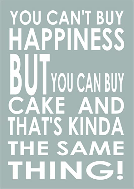You Can\u0027t Buy Happiness But You Can Buy Cake , Inspiring