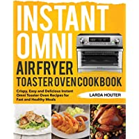 Instant Omni Air Fryer Toaster Oven Cookbook: Crispy, Easy and Delicious Instant Omni Toaster Oven Recipes for Fast and Healthy Meals