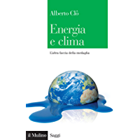 Energia e clima: L'altra faccia della medaglia (Saggi Vol. 859)