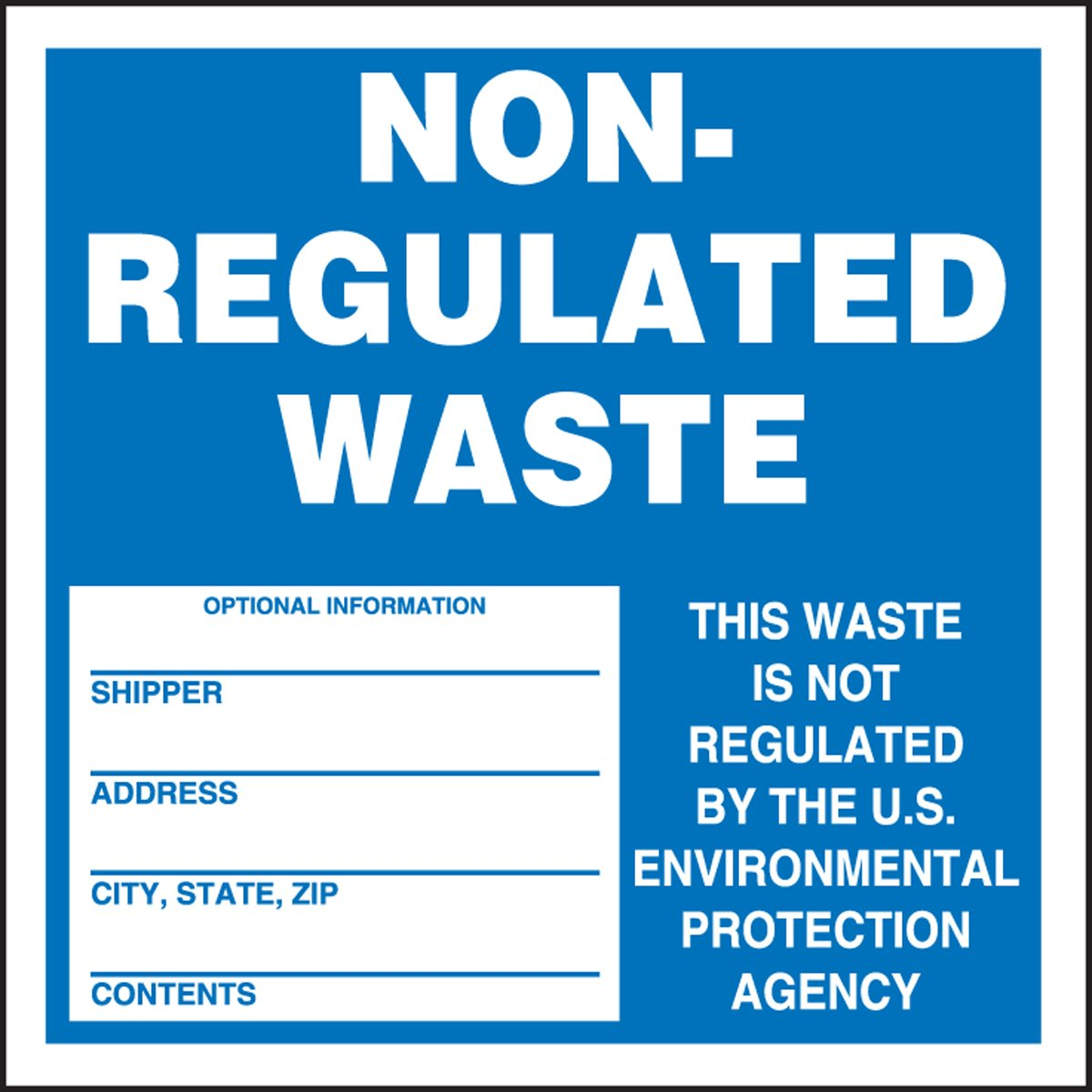 6 Length x 6 Width x 2.6 mil Thickness Legend NON-REGULATED WASTE Accuform MHZW14EVC Adhesive-Poly Vinyl Hazardous Waste Label ENVIRONMENTAL PROTECTION AGENCY THIS WASTE IS NOT REGULATED BY THE U.S Pack of 100 Blue//White