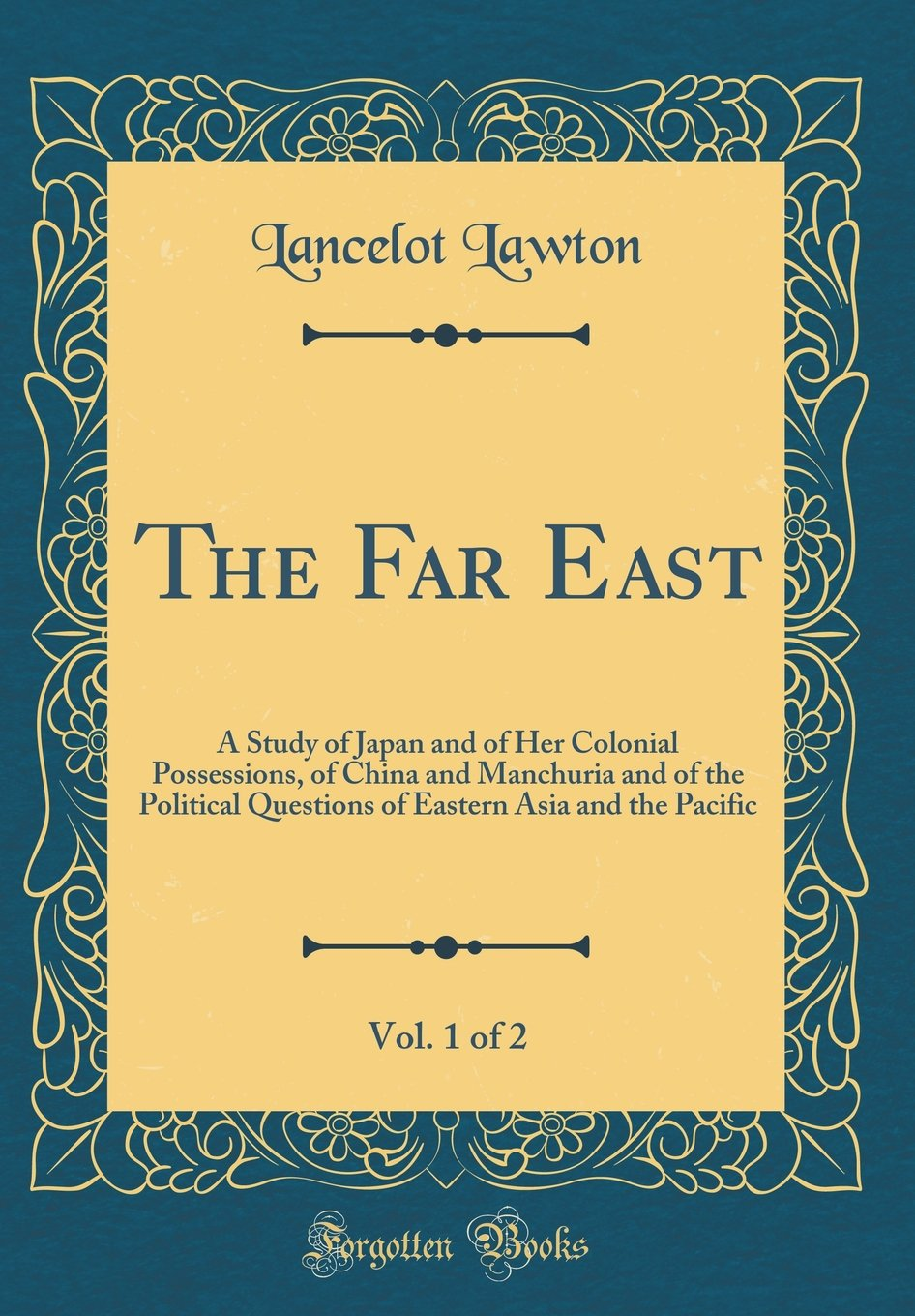 Download The Far East, Vol. 1 of 2: A Study of Japan and of Her Colonial Possessions, of China and Manchuria and of the Political Questions of Eastern Asia and the Pacific (Classic Reprint) pdf