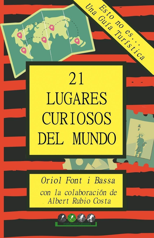 Esto no es... Una Guía Turística: 21 Lugares Curiosos del Mundo: Amazon.es: Font i Bassa, Oriol, Rubio i Costa, Albert: Libros
