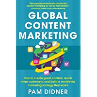 Global Content Marketing: How to Create Great Content, Reach More Customers, and Build a Worldwide Marketing Strategy that Works: How to Create Great ... a Worldwide Marketing Strategy That Works