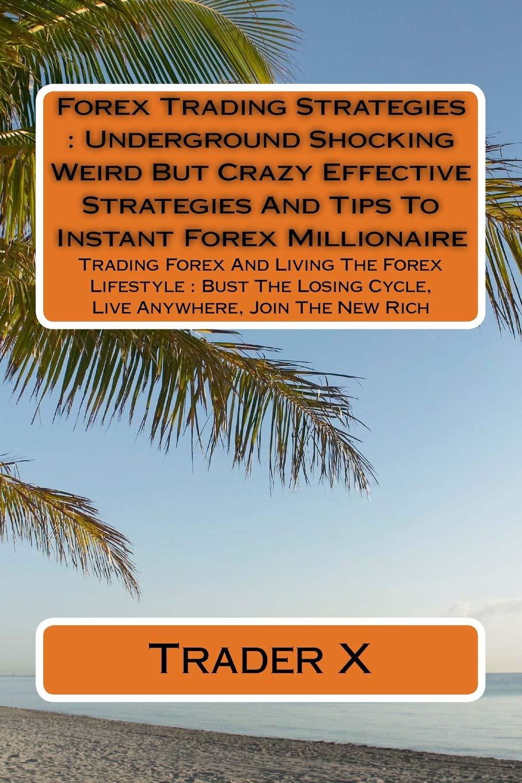 Forex Trading Strategies : Underground Shocking Weird But Crazy ...