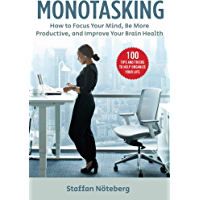 Monotasking: How to Focus Your Mind, Be More Productive, and Improve Your Brain Health (English Edition)