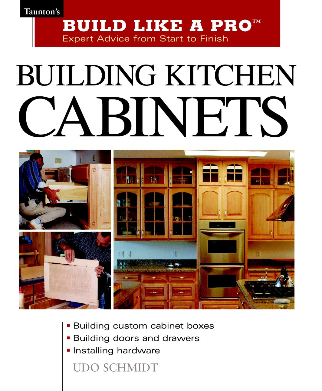 Building Kitchen Cabinets: Taunton\u0027s BLP: Expert Advice from Start ...