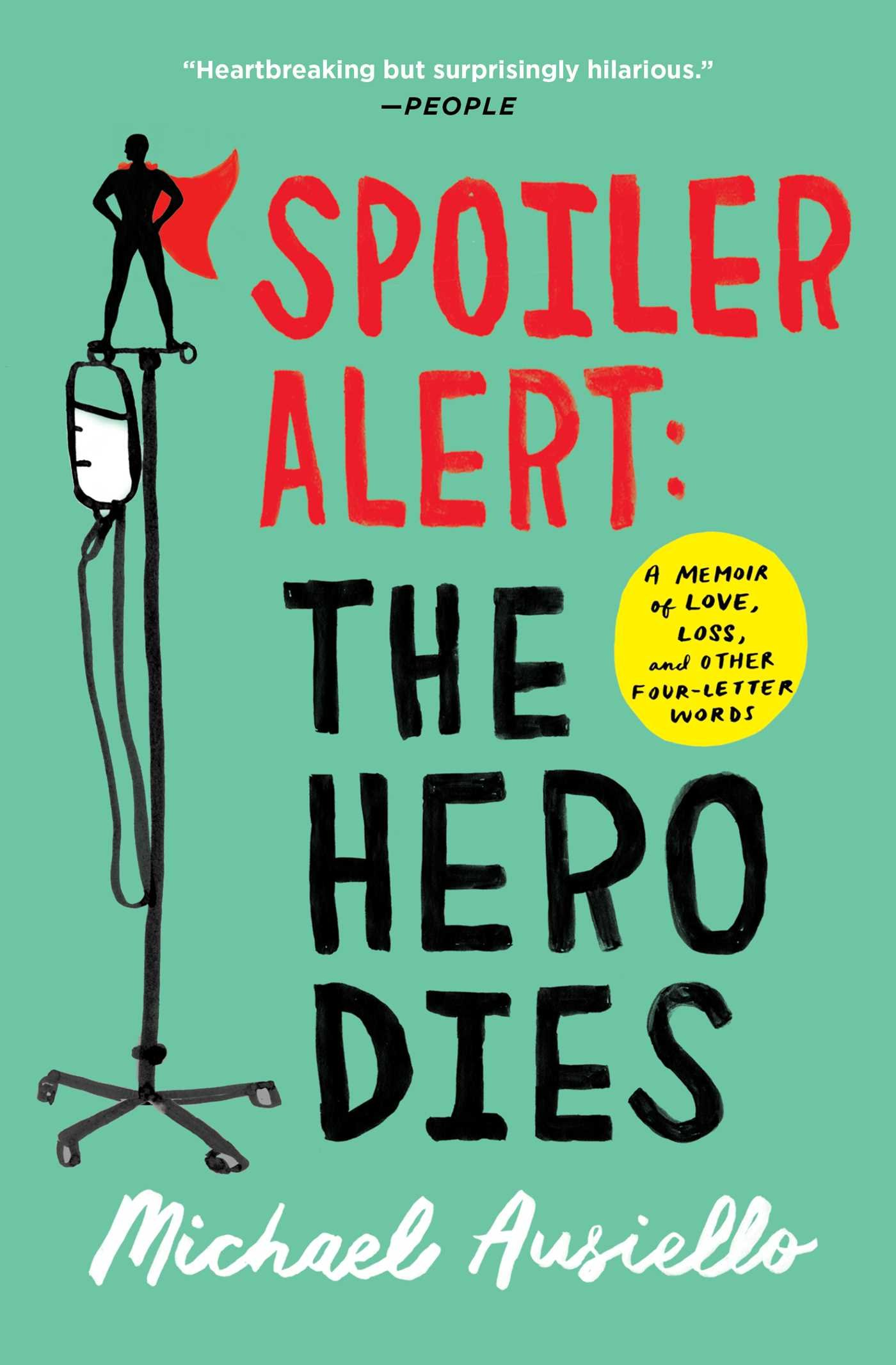 Download Spoiler Alert: The Hero Dies: A Memoir of Love, Loss, and Other Four-Letter Words PDF