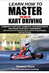 Learn How To Master The Art Of Kart Driving: Command your kart, dominate your opponents and grow your self-confidence with advanced driving techniques and winning strategies used by the pros. Paperback