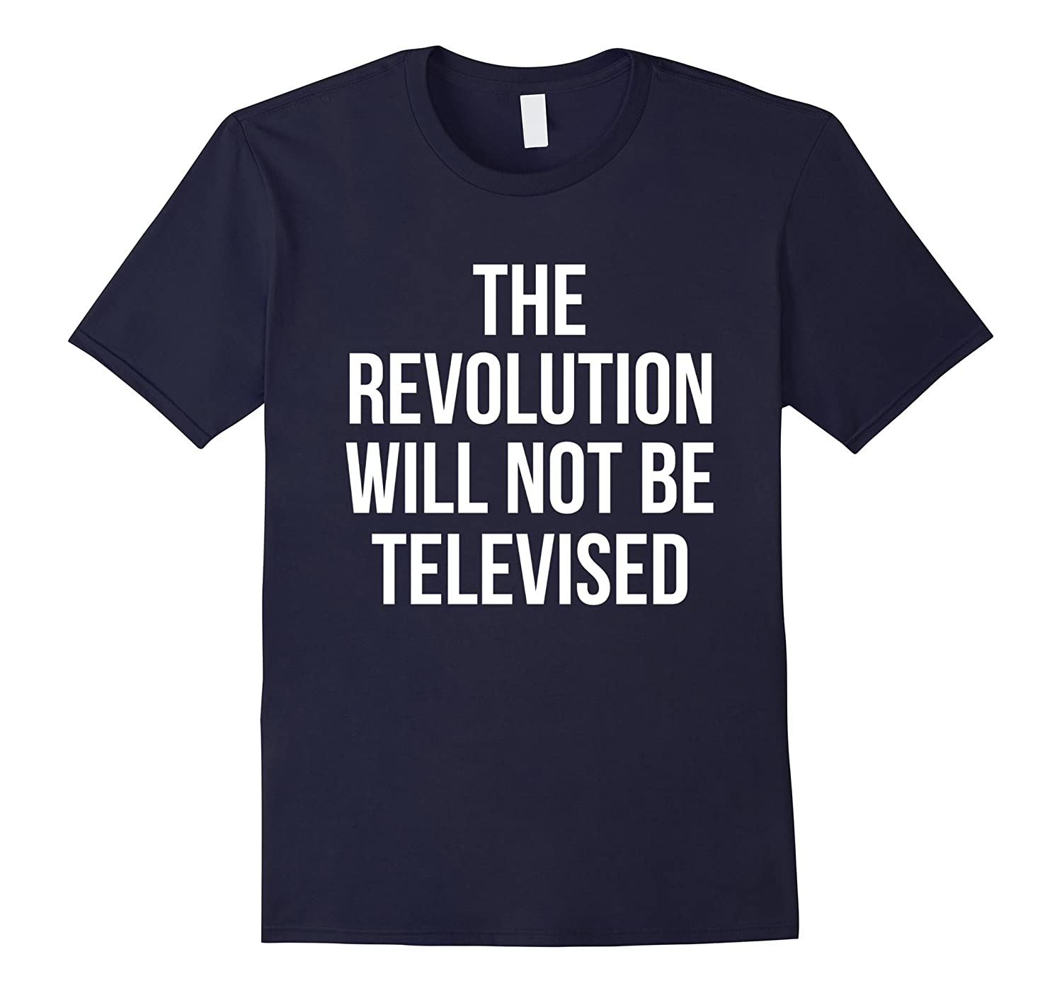 The Revolution Will Not Be Televised Political T-Shirt-FL