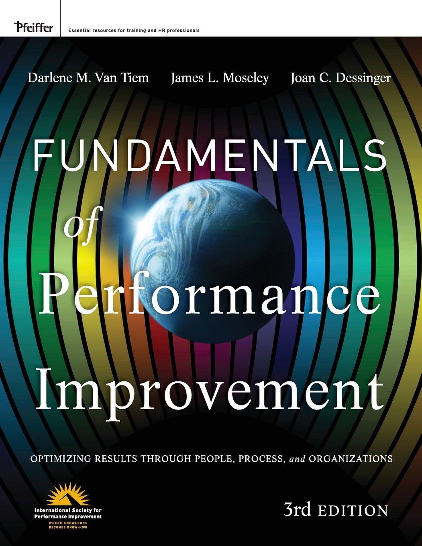 Fundamentals of Performance Improvement: Optimizing Results Through People, Process, and organizations (Inglese) Copertina flessibile – 27 apr 2012 Darlene M. Van Tiem James L. Moseley Joan C. Dessinger Pfeiffer & Co