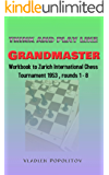 Think and play like Grandmaster: Workbook to Zurich International Chess Tournament 1953, rounds 1-8