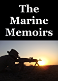 The Marine Memoirs: One Hundred Eighty Two Days in Afghanistan