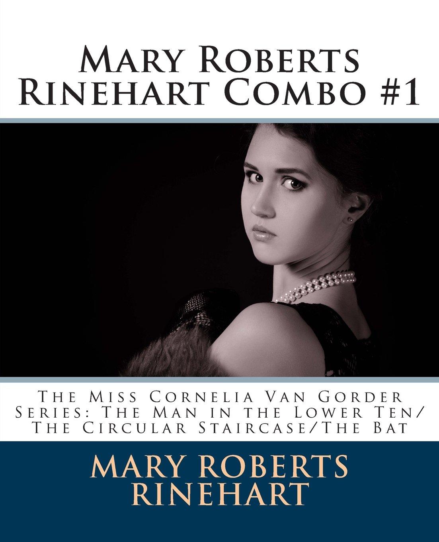 Mary Roberts Rinehart Combo #1: The Miss Cornelia Van Gorder Series: The Man in the Lower Ten/The Circular Staircase/The Bat pdf