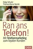 Ran ans Telefon!: Mit Telefonmarketing zum loyalen Kunden (Dein Business)