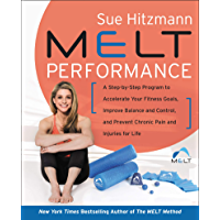 MELT Performance: A Step by-Step Program to Accelerate Your Fitness Goals, Improve Balance and Control, and Prevent Chronic Pain and Injuries for Life