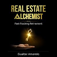 Real Estate Alchemist: Fast-Tracking Retirement