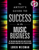 "The Artist's Guide to Success in the Music Business (2nd edition): The ""Who, What, When, Where, Why & How"" of the Steps that Musicians & Bands Have to Take to Succeed in Music"
